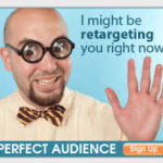 So retargeting will cause my ad to follow people? CREEPY!